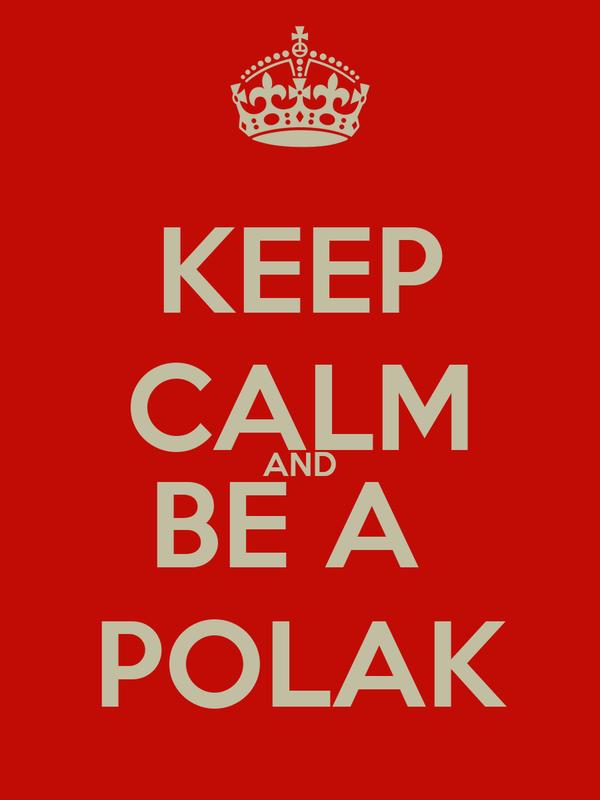 KEEP CALM AND BE A  POLAK