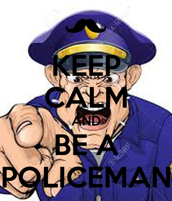 KEEP CALM AND BE A POLICEMAN