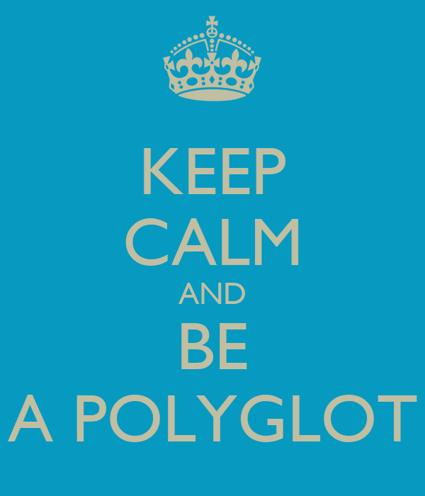 KEEP CALM AND BE A POLYGLOT