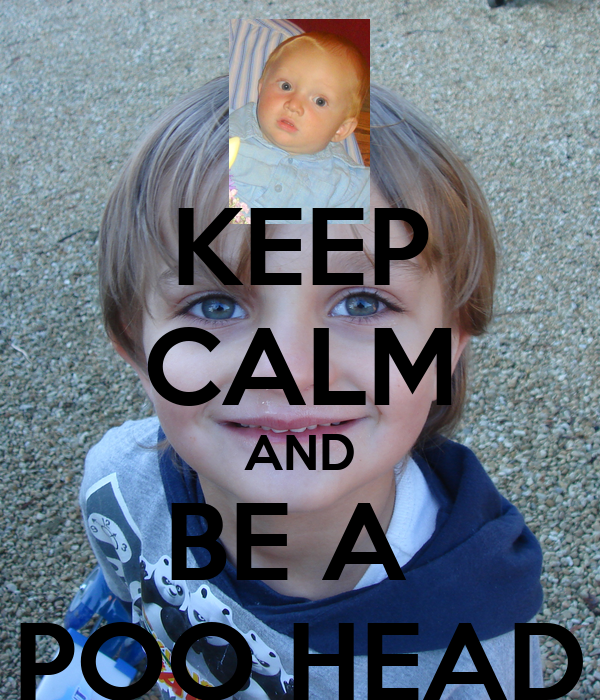 KEEP CALM AND BE A  POO HEAD