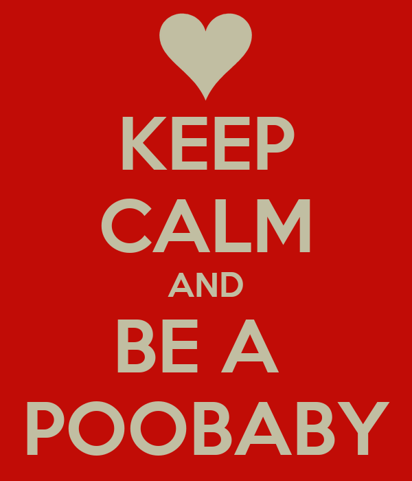 KEEP CALM AND BE A  POOBABY