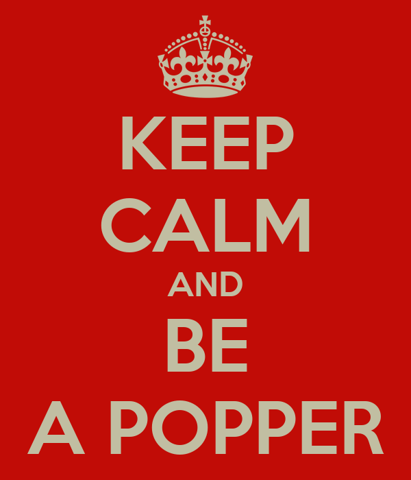 KEEP CALM AND BE A POPPER