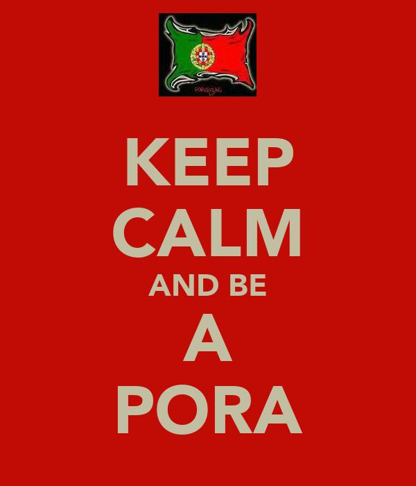 KEEP CALM AND BE A PORA