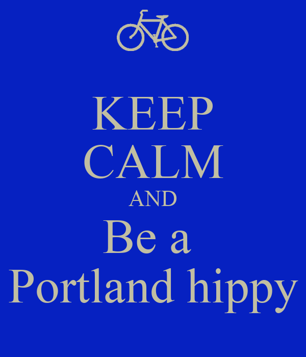 KEEP CALM AND Be a  Portland hippy