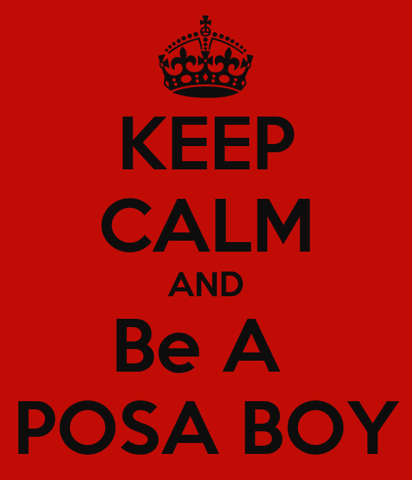 KEEP CALM AND Be A  POSA BOY