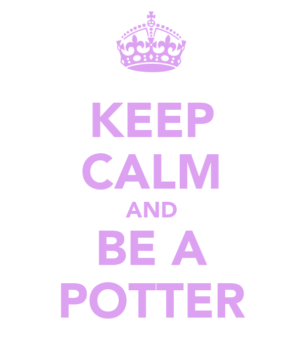 KEEP CALM AND BE A POTTER