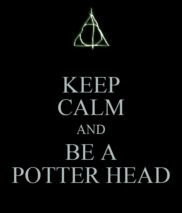 KEEP CALM AND BE A POTTER HEAD