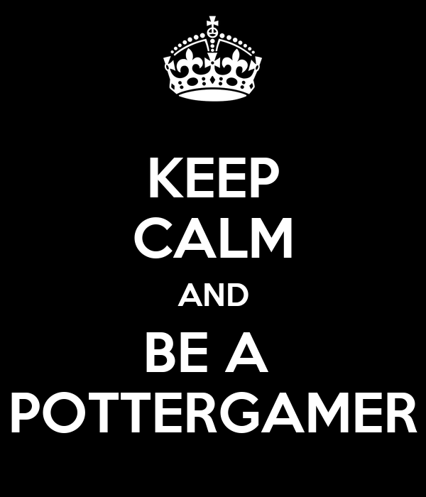 KEEP CALM AND BE A  POTTERGAMER