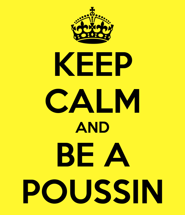 KEEP CALM AND BE A POUSSIN