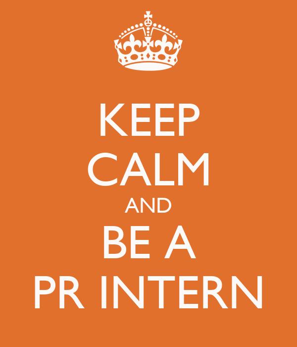 KEEP CALM AND BE A PR INTERN