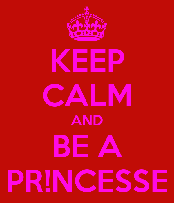 KEEP CALM AND BE A PR!NCESSE