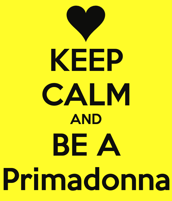 KEEP CALM AND BE A Primadonna