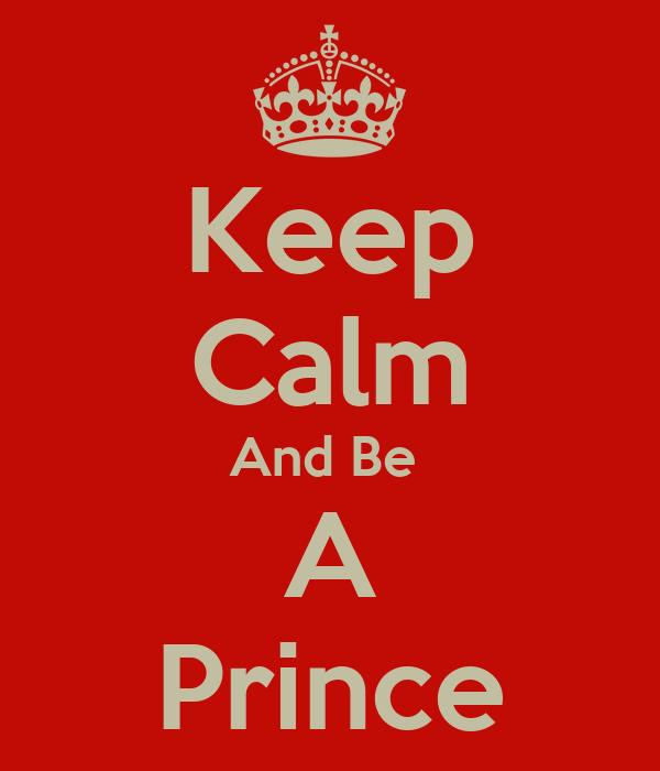 Keep Calm And Be  A Prince