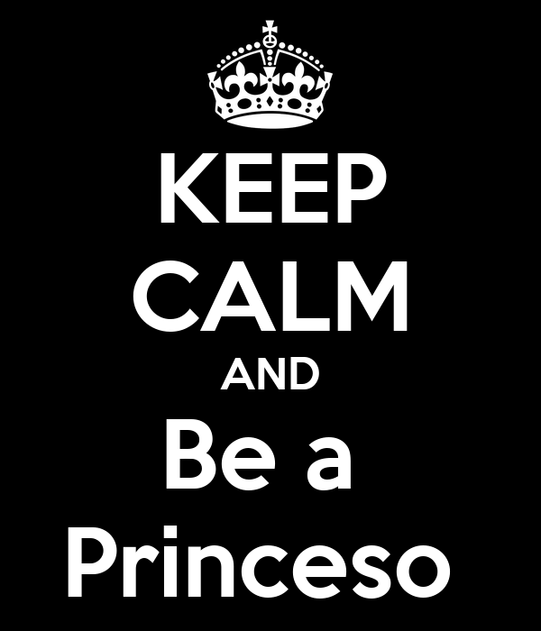 KEEP CALM AND Be a  Princeso