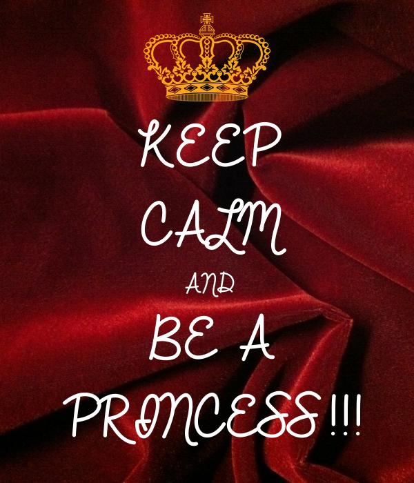 KEEP CALM AND BE A PRINCESS!!!