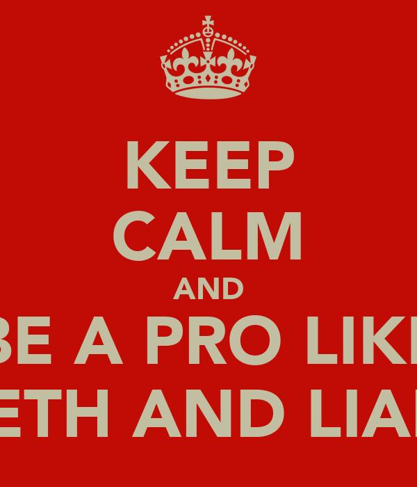 KEEP CALM AND BE A PRO LIKE SETH AND LIAM