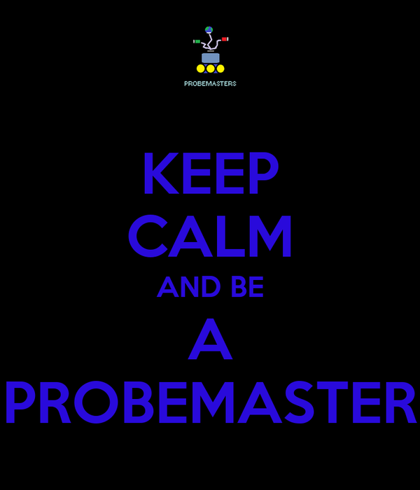 KEEP CALM AND BE A PROBEMASTER