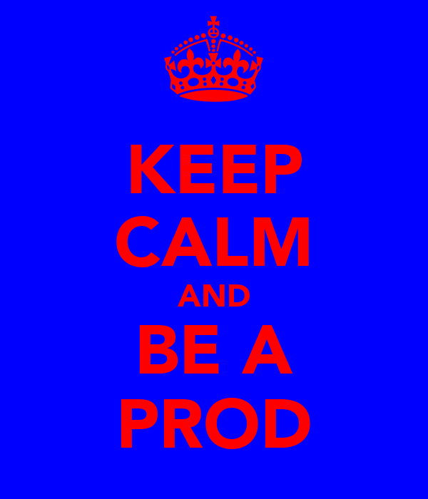 KEEP CALM AND BE A PROD