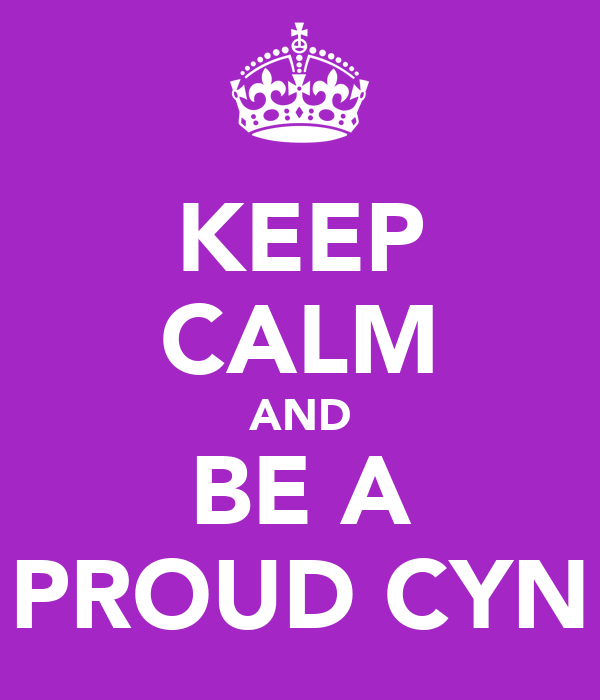 KEEP CALM AND  BE A  PROUD CYN