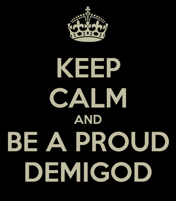 KEEP CALM AND BE A PROUD DEMIGOD