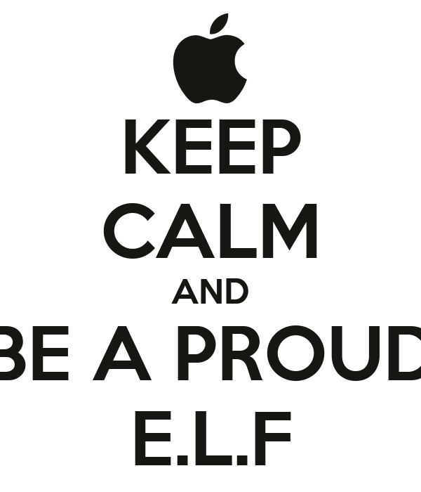 KEEP CALM AND BE A PROUD E.L.F