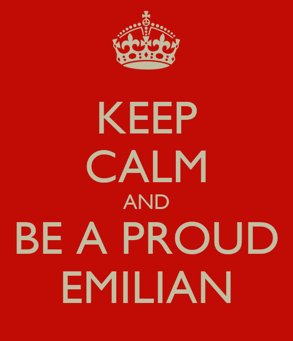 KEEP CALM AND BE A PROUD EMILIAN