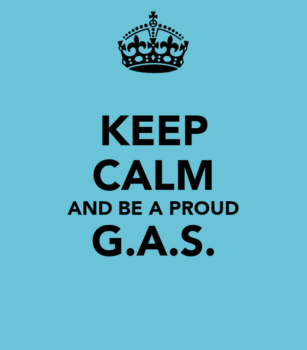 KEEP CALM AND BE A PROUD G.A.S.