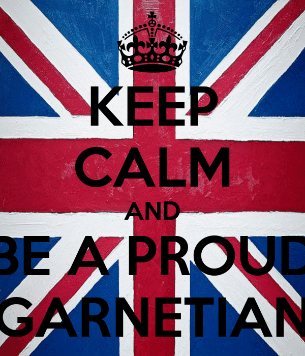 KEEP CALM AND BE A PROUD GARNETIAN