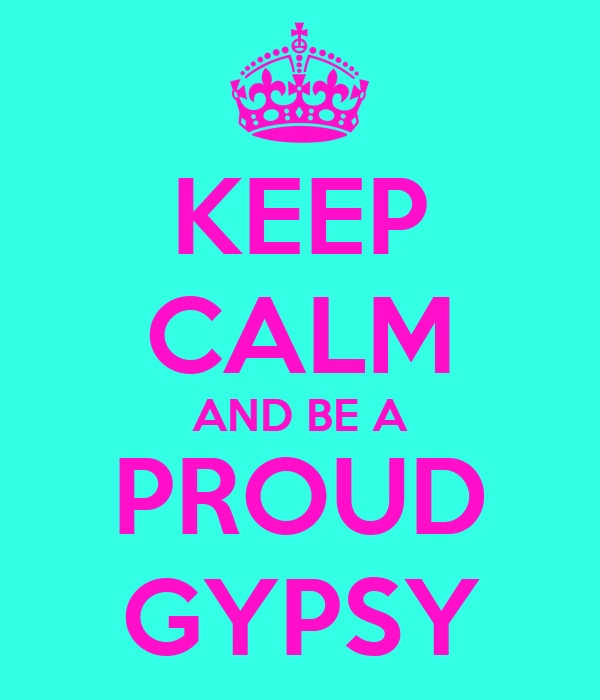 KEEP CALM AND BE A PROUD GYPSY
