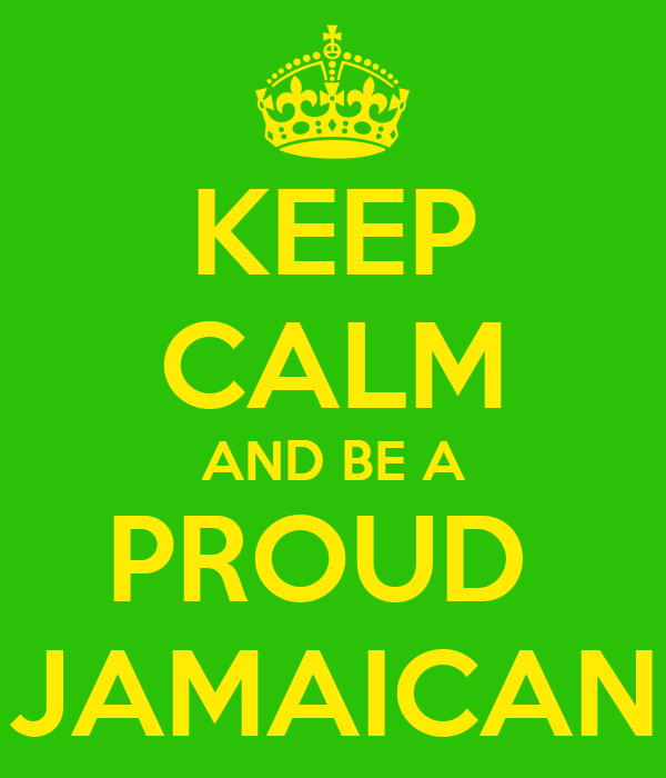 KEEP CALM AND BE A PROUD  JAMAICAN