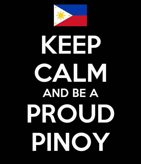 KEEP CALM AND BE A PROUD PINOY
