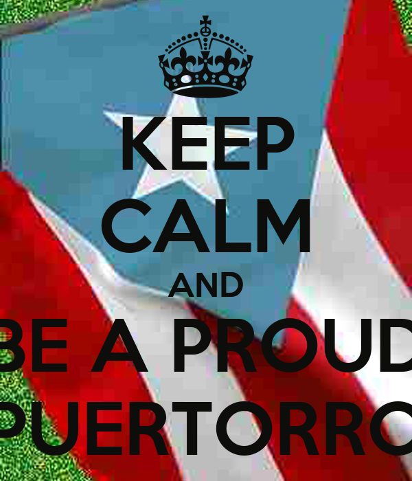 KEEP CALM AND BE A PROUD PUERTORRO