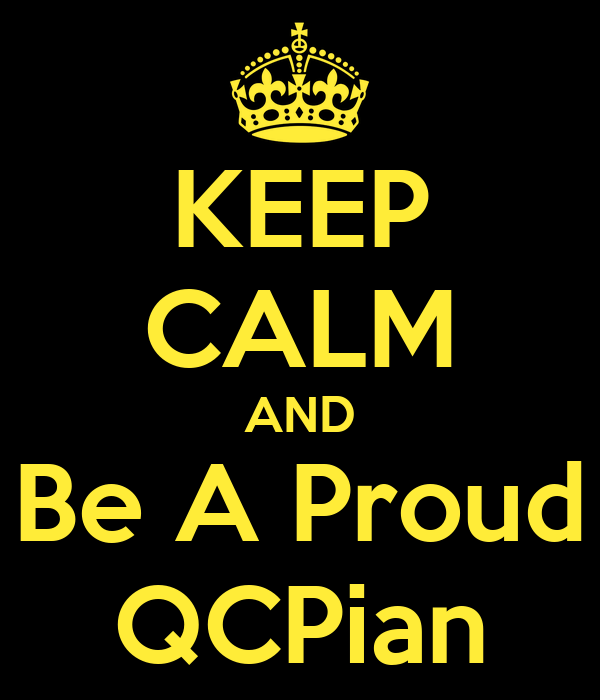 KEEP CALM AND Be A Proud QCPian