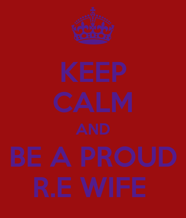 KEEP CALM AND BE A PROUD R.E WIFE