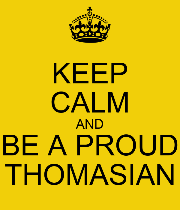 KEEP CALM AND BE A PROUD THOMASIAN