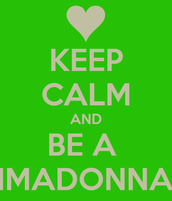 KEEP CALM AND BE A  PRPRIMADONNA GIRL