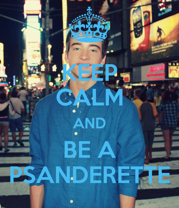 KEEP CALM AND BE A PSANDERETTE