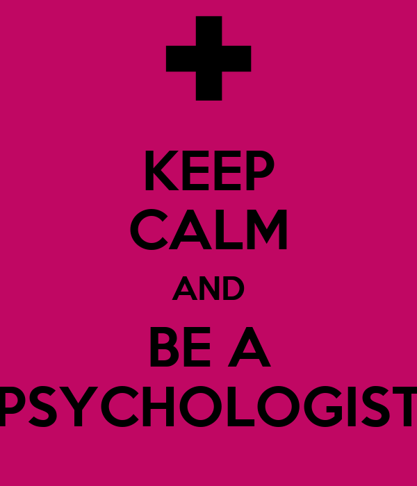 KEEP CALM AND BE A PSYCHOLOGIST