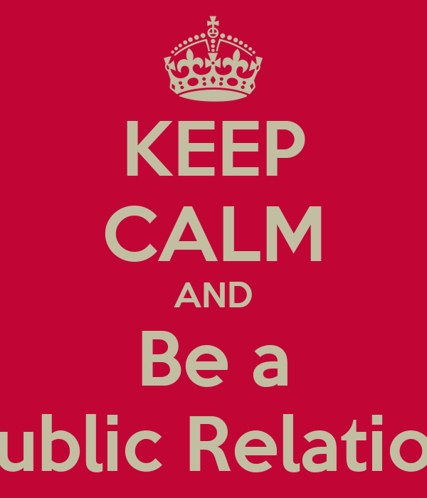 KEEP CALM AND Be a Public Relation