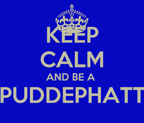 KEEP CALM AND BE A  PUDDEPHATT