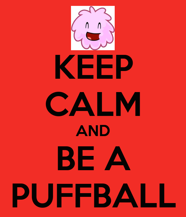 KEEP CALM AND BE A PUFFBALL