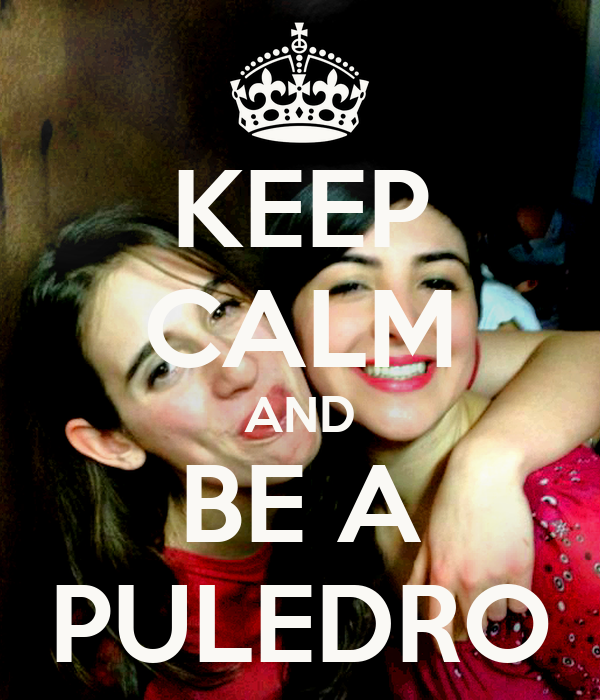 KEEP CALM AND BE A PULEDRO