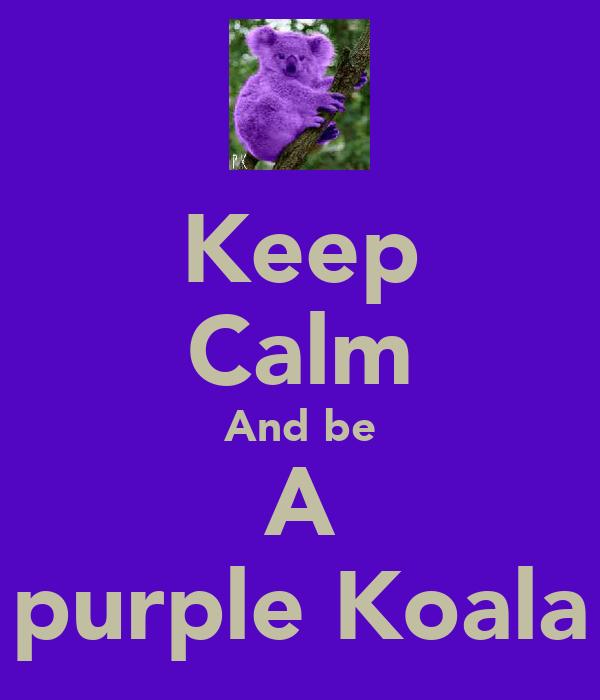 Keep Calm And be A purple Koala
