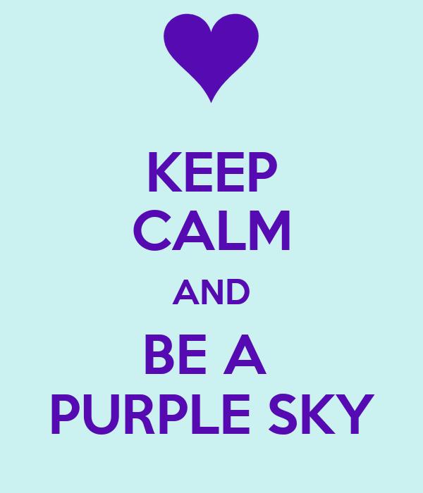 KEEP CALM AND BE A  PURPLE SKY