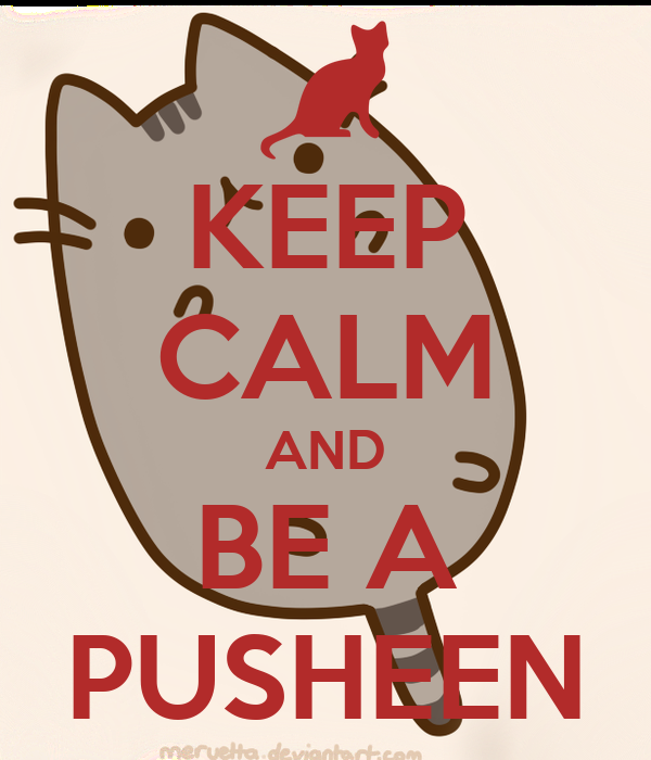 KEEP CALM AND BE A PUSHEEN