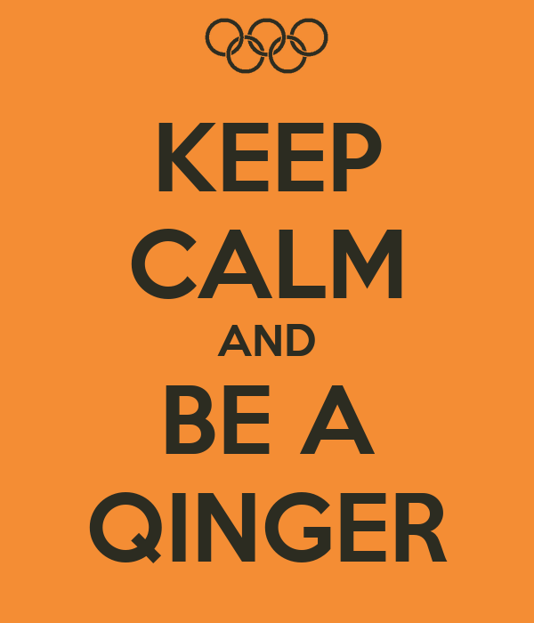 KEEP CALM AND BE A QINGER
