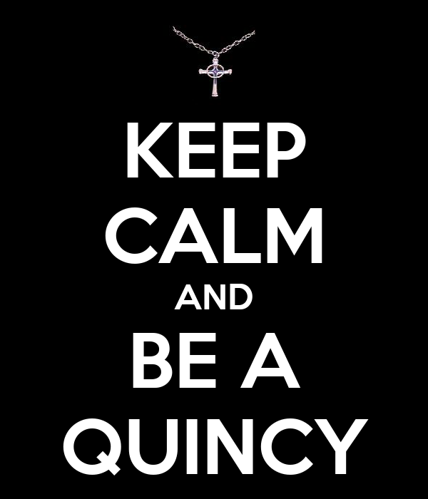 KEEP CALM AND BE A QUINCY