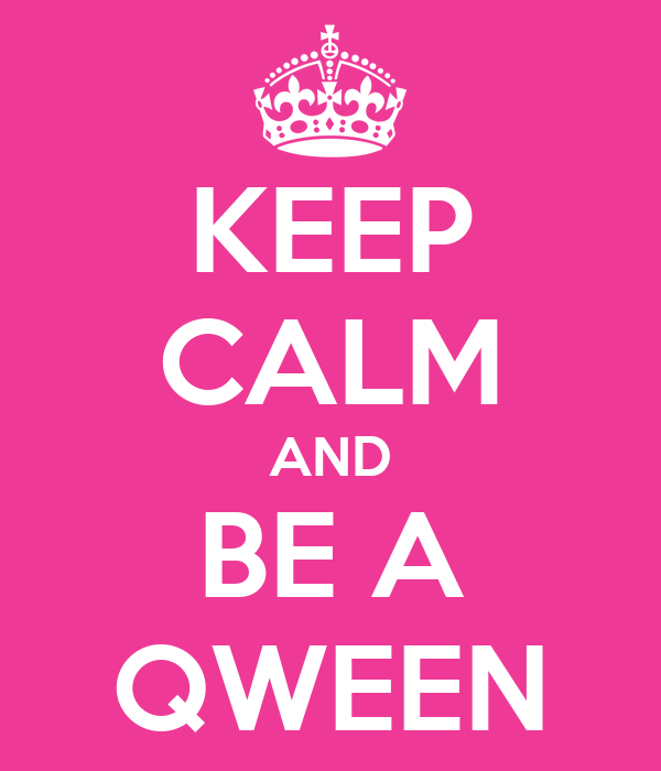 KEEP CALM AND BE A QWEEN