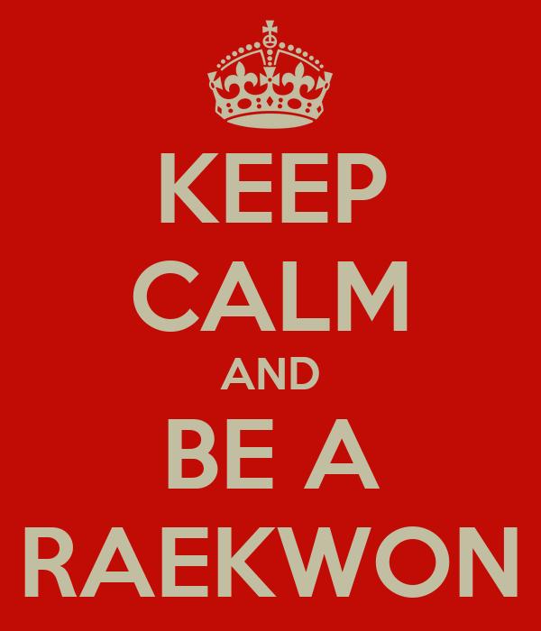 KEEP CALM AND BE A RAEKWON