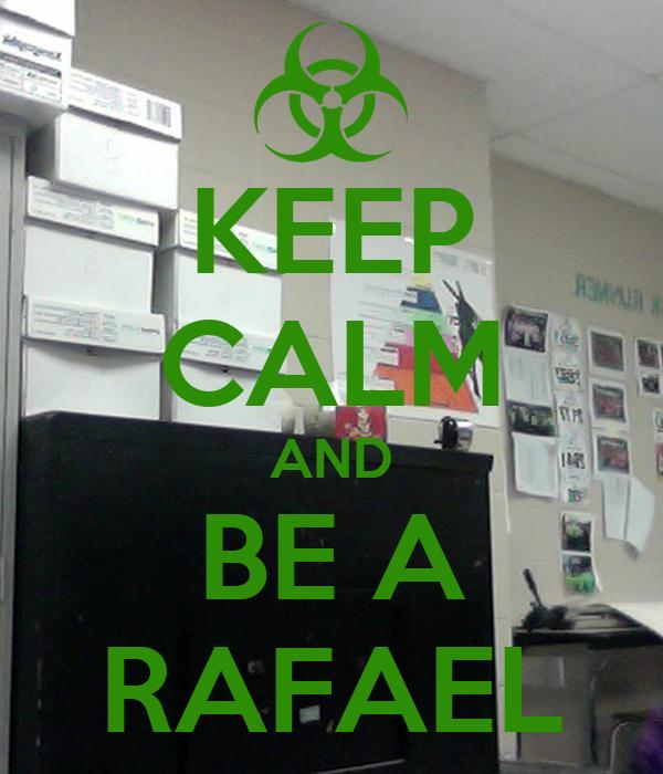 KEEP CALM AND BE A RAFAEL